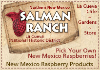 Salman raspberry ranch, in the La Cueva National Historic District, NM. Pick your own raspberries, buy raspberry products, enjoy the La Cueva Cafe.